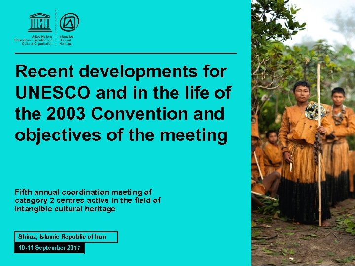 Recent developments for UNESCO and in the life of the 2003 Convention and objectives