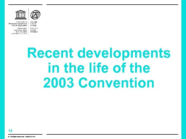 Recent developments in the life of the 2003 Convention 15 © All Rights Reserved: