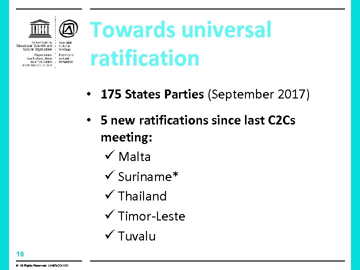 Towards universal ratification • 175 States Parties (September 2017) • 5 new ratifications since