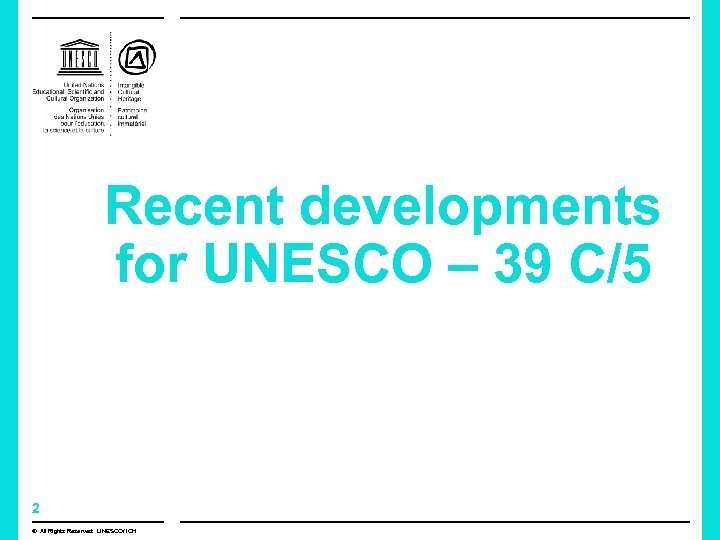 Recent developments for UNESCO – 39 C/5 2 © All Rights Reserved: UNESCO/ ICH