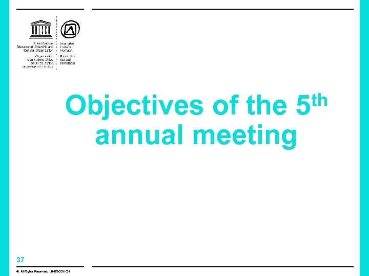 th Objectives of the 5 annual meeting 37 © All Rights Reserved: UNESCO/ ICH