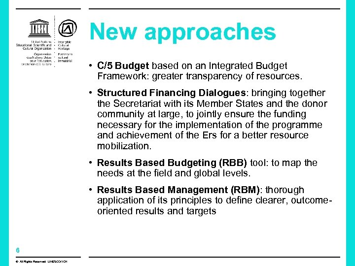 New approaches • C/5 Budget based on an Integrated Budget Framework: greater transparency of