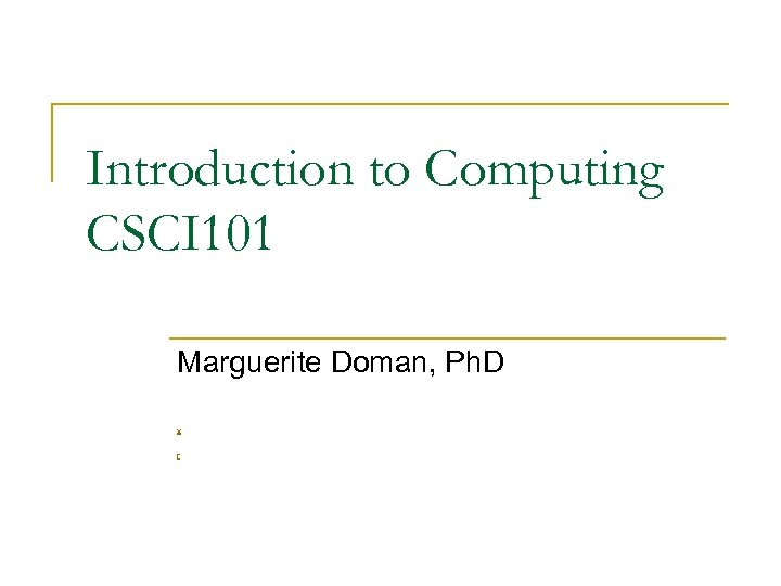 Introduction to Computing CSCI 101 Marguerite Doman, Ph. D v r