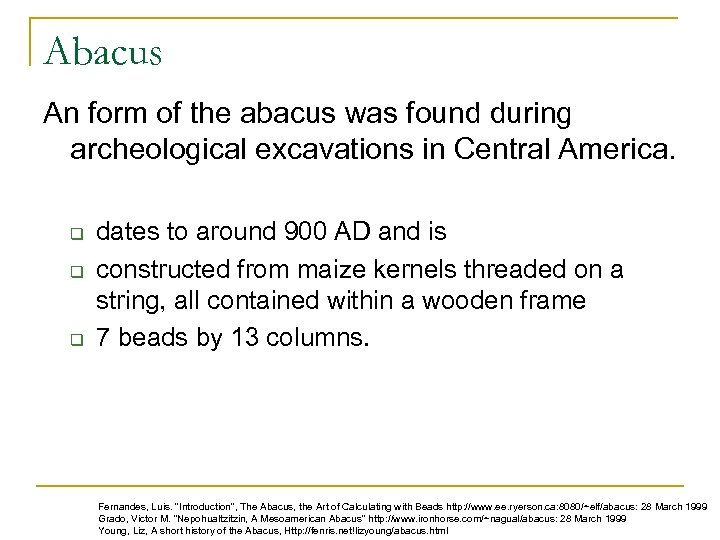 Abacus An form of the abacus was found during archeological excavations in Central America.