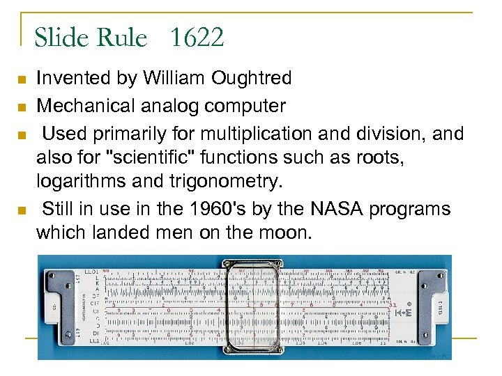 Slide Rule 1622 n n Invented by William Oughtred Mechanical analog computer Used primarily