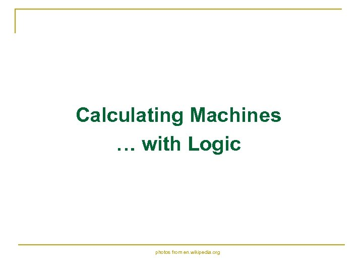 Calculating Machines … with Logic photos from en. wikipedia. org