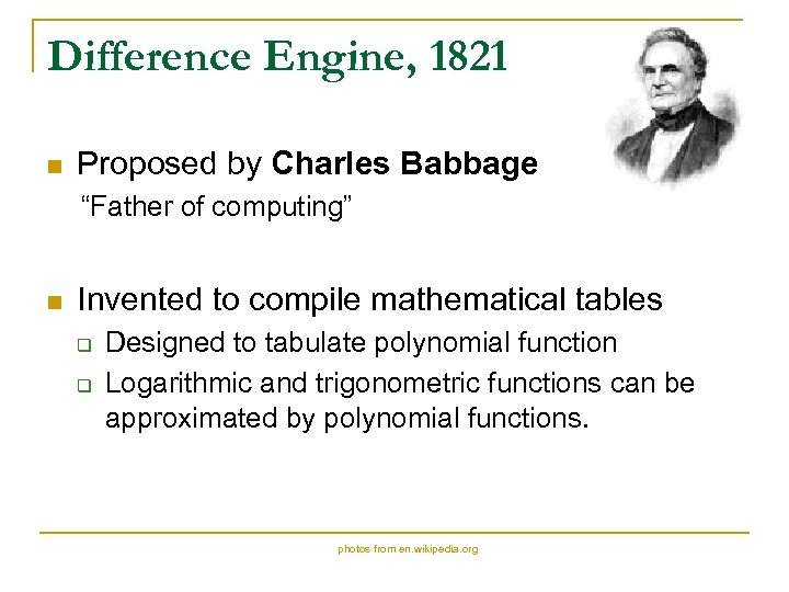 """Difference Engine, 1821 n Proposed by Charles Babbage """"Father of computing"""" n Invented to"""