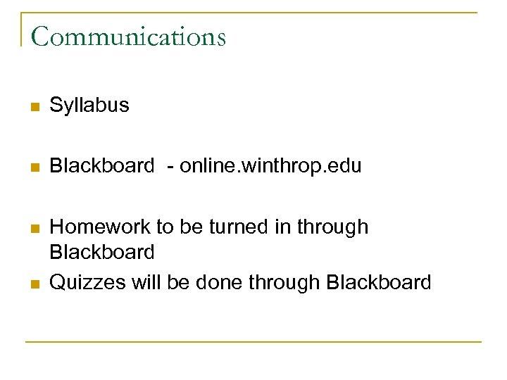 Communications n Syllabus n Blackboard - online. winthrop. edu n Homework to be turned