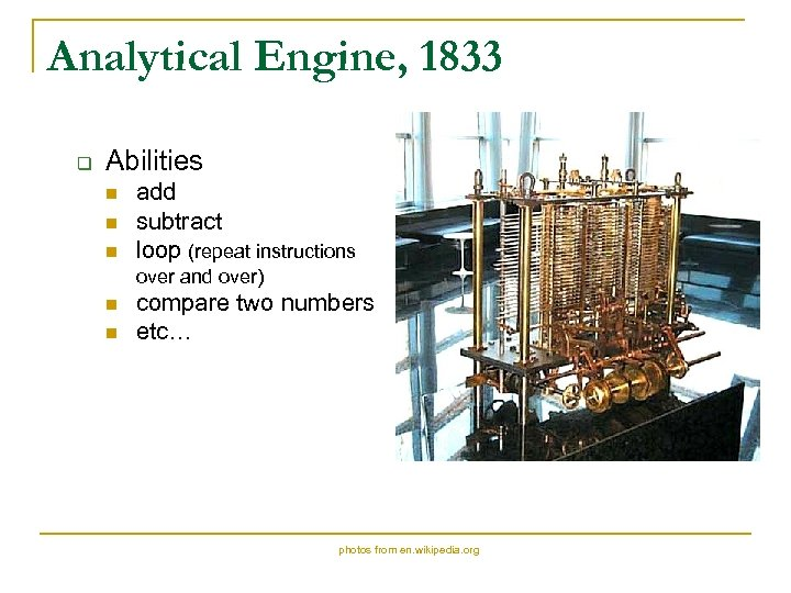 Analytical Engine, 1833 q Abilities n n n add subtract loop (repeat instructions over