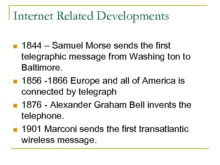 Internet Related Developments n n 1844 – Samuel Morse sends the first telegraphic message