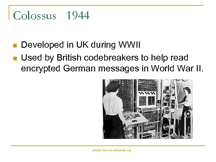 Colossus 1944 n n Developed in UK during WWII Used by British codebreakers to