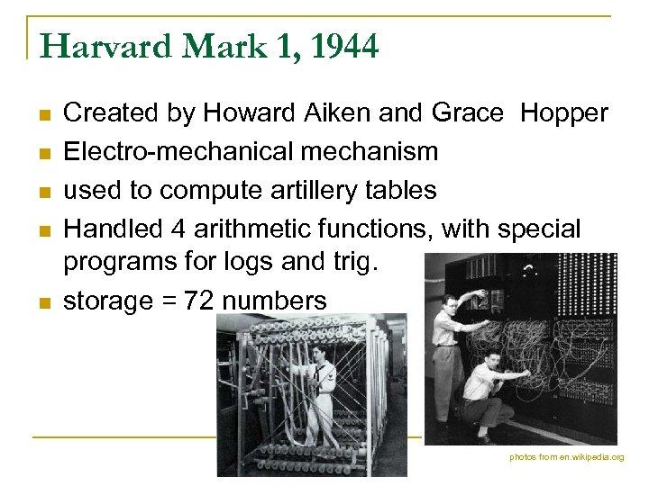 Harvard Mark 1, 1944 n n n Created by Howard Aiken and Grace Hopper