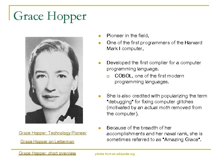 Grace Hopper n n Pioneer in the field, One of the first programmers of