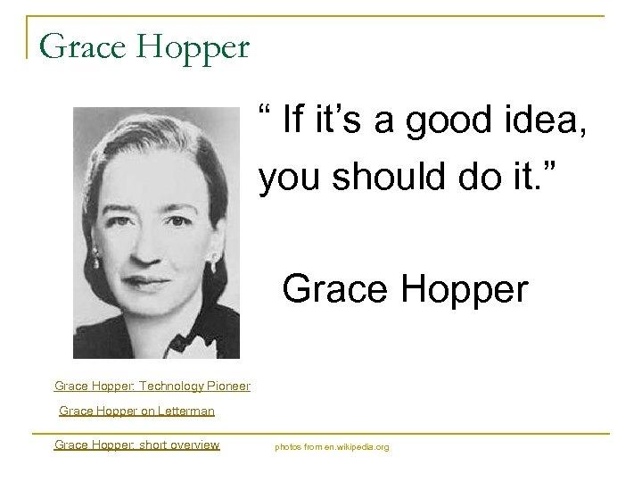"""Grace Hopper """" If it's a good idea, you should do it. """" Grace"""