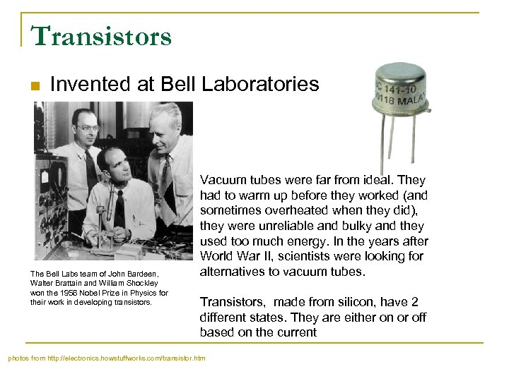 Transistors n Invented at Bell Laboratories The Bell Labs team of John Bardeen, Walter