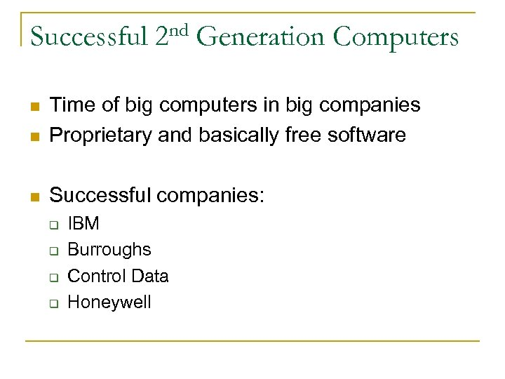 Successful nd 2 Generation Computers n Time of big computers in big companies Proprietary