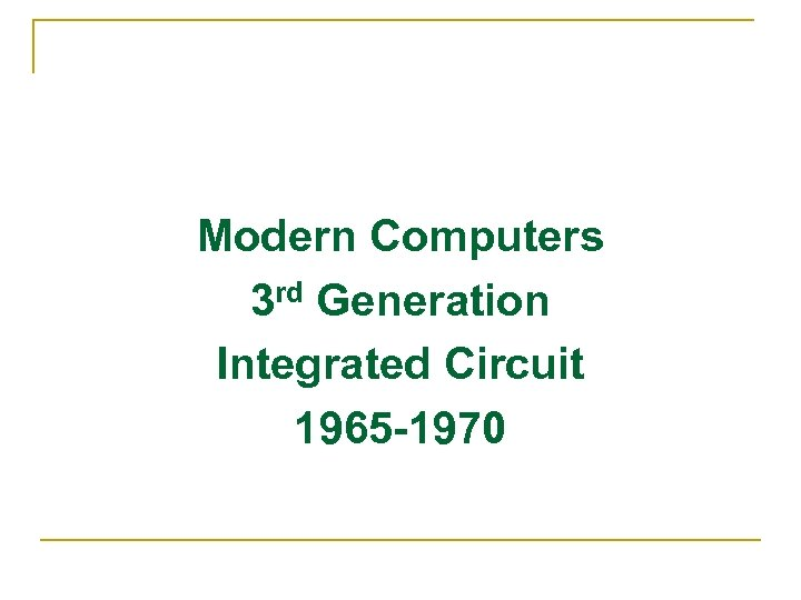 Modern Computers 3 rd Generation Integrated Circuit 1965 -1970