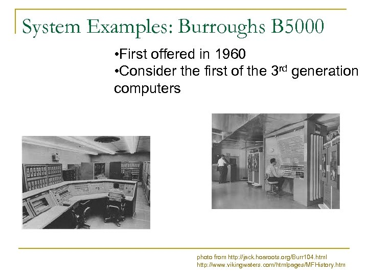 System Examples: Burroughs B 5000 • First offered in 1960 • Consider the first