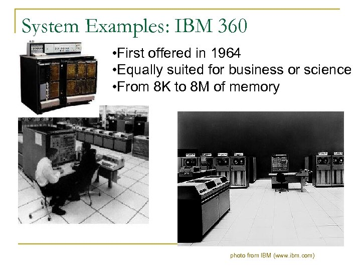 System Examples: IBM 360 • First offered in 1964 • Equally suited for business