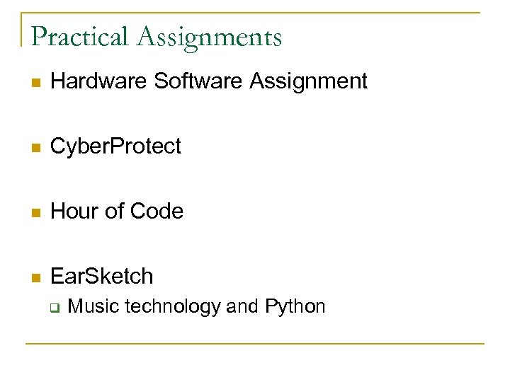 Practical Assignments n Hardware Software Assignment n Cyber. Protect n Hour of Code n