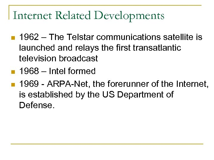 Internet Related Developments n n n 1962 – The Telstar communications satellite is launched