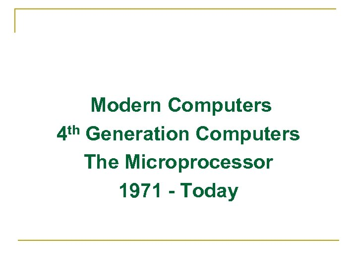 Modern Computers 4 th Generation Computers The Microprocessor 1971 - Today