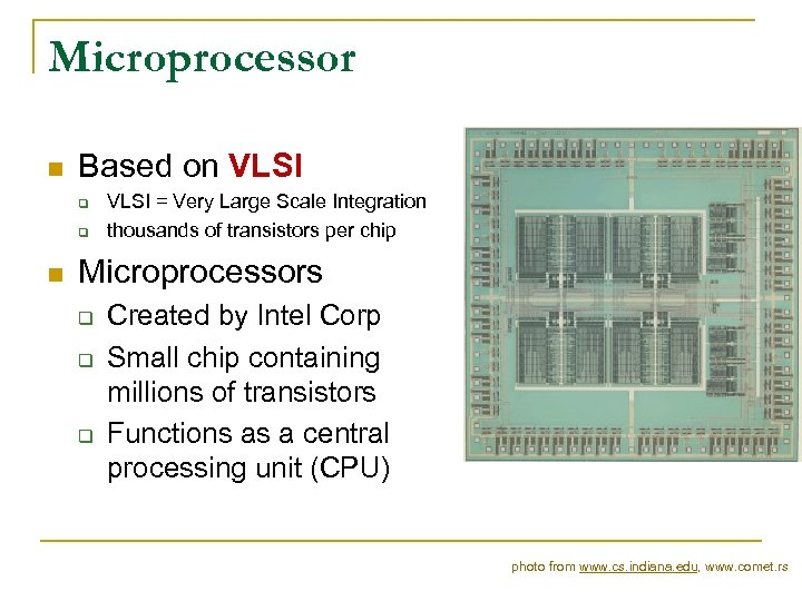 Microprocessor n Based on VLSI q q n VLSI = Very Large Scale Integration