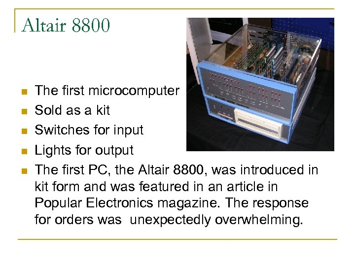 Altair 8800 n n n The first microcomputer Sold as a kit Switches for