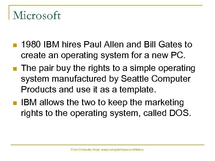 Microsoft n n n 1980 IBM hires Paul Allen and Bill Gates to create