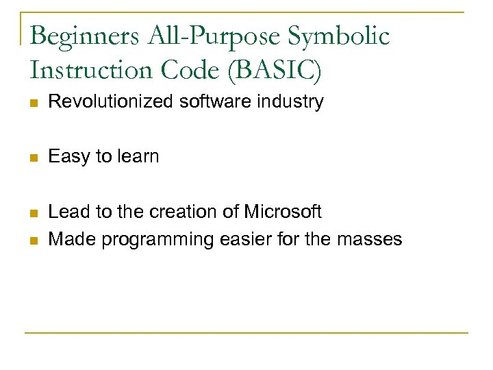 Beginners All-Purpose Symbolic Instruction Code (BASIC) n Revolutionized software industry n Easy to learn