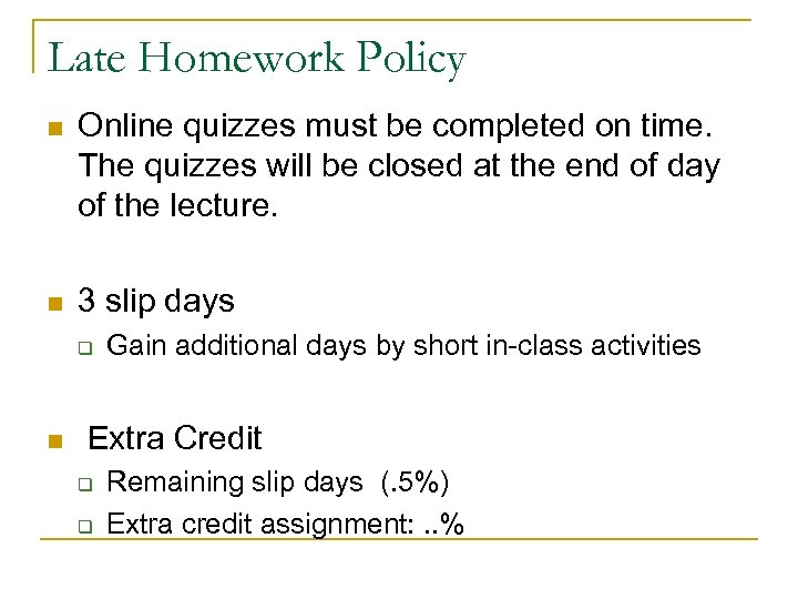 Late Homework Policy n Online quizzes must be completed on time. The quizzes will
