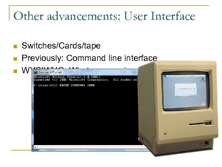 Other advancements: User Interface n n n Switches/Cards/tape Previously: Command line interface WYSIWYG: What