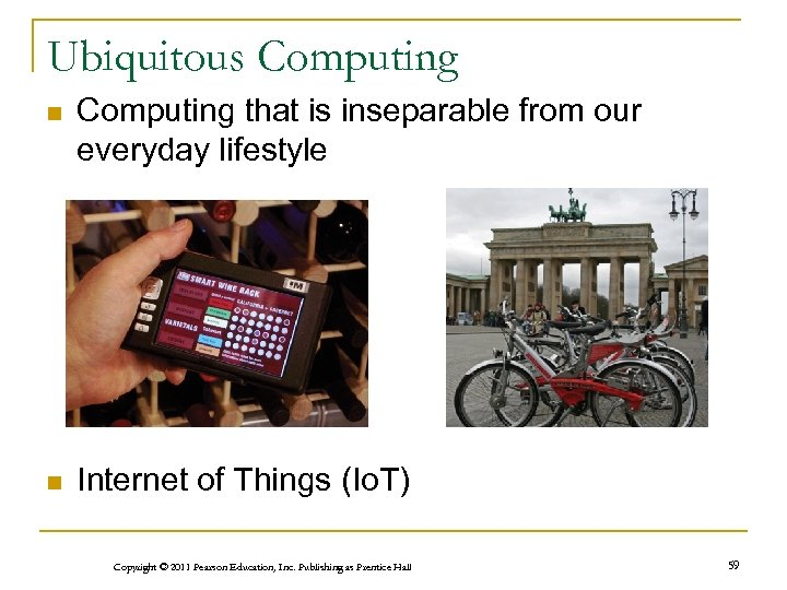 Ubiquitous Computing n Computing that is inseparable from our everyday lifestyle n Internet of