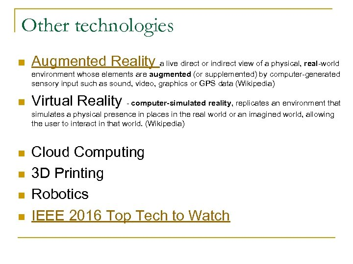 Other technologies n Augmented Reality a live direct or indirect view of a physical,