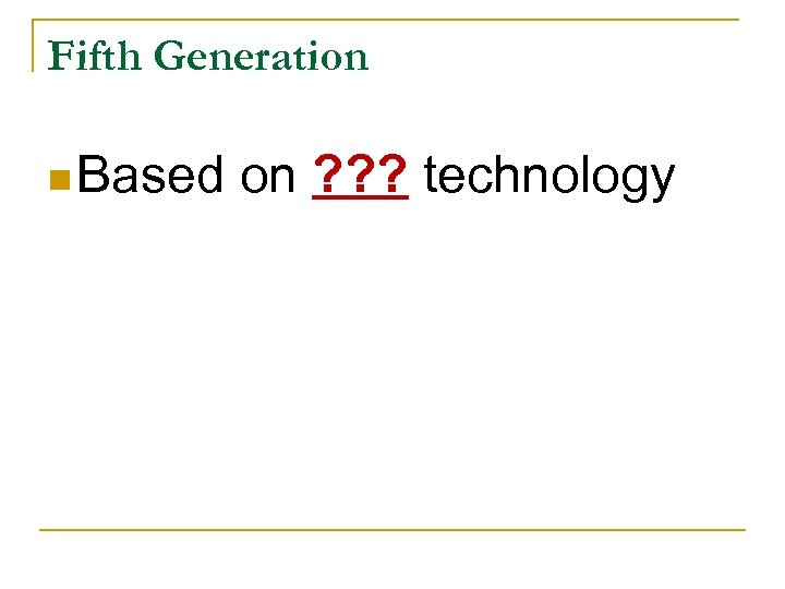 Fifth Generation n Based on ? ? ? technology