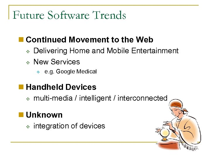 Future Software Trends n Continued Movement to the Web v v Delivering Home and