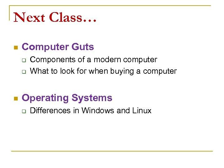 Next Class… n Computer Guts q q n Components of a modern computer What