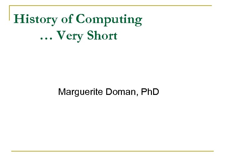 History of Computing … Very Short Marguerite Doman, Ph. D