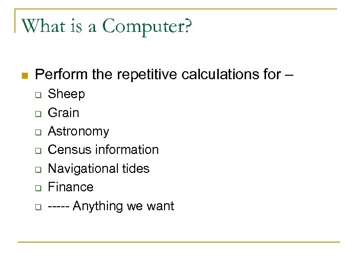 What is a Computer? n Perform the repetitive calculations for – q q q