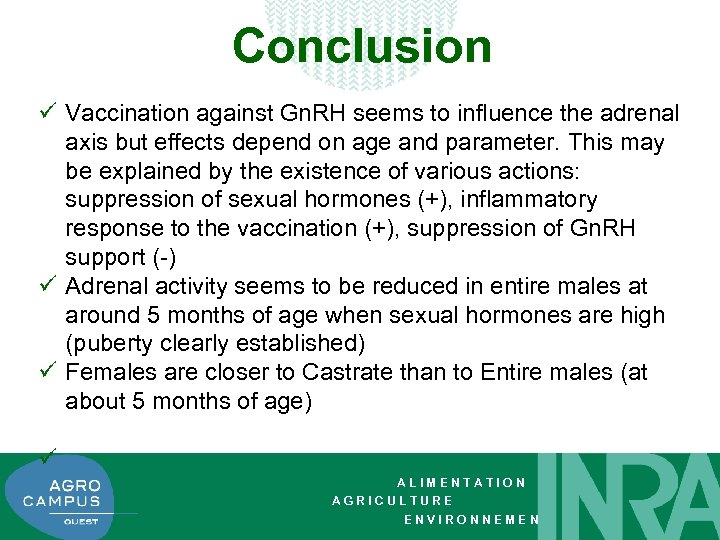 Conclusion ü Vaccination against Gn. RH seems to influence the adrenal axis but effects