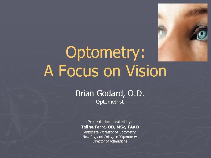 Optometry: A Focus on Vision Brian Godard, O. D. Optometrist Presentation created by: Taline