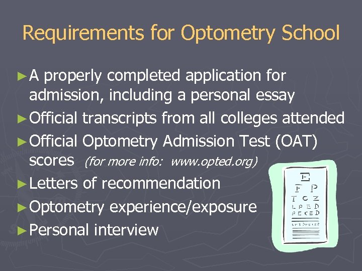 Requirements for Optometry School ►A properly completed application for admission, including a personal essay