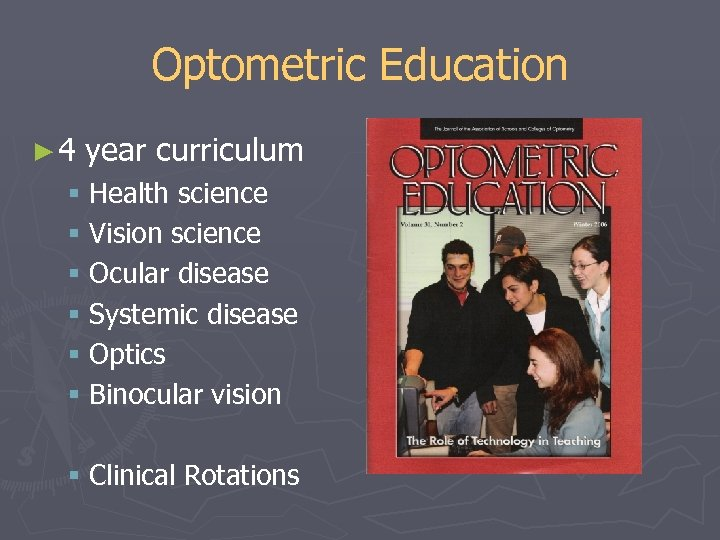 Optometric Education ► 4 year curriculum § Health science § Vision science § Ocular