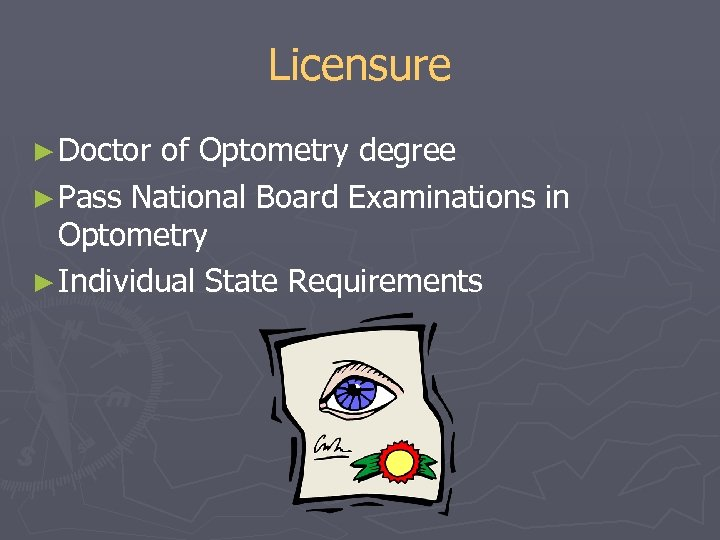 Licensure ► Doctor of Optometry degree ► Pass National Board Examinations in Optometry ►