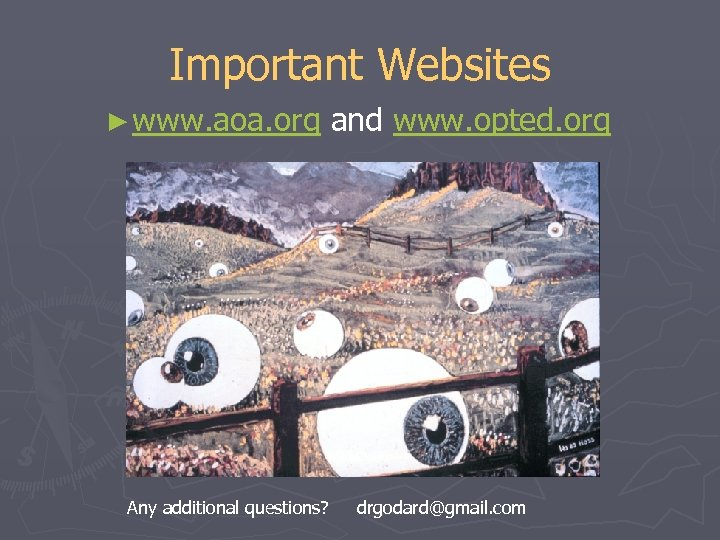 Important Websites ► www. aoa. org Any additional questions? and www. opted. org drgodard@gmail.