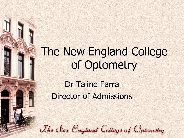 The New England College of Optometry Dr Taline Farra Director of Admissions