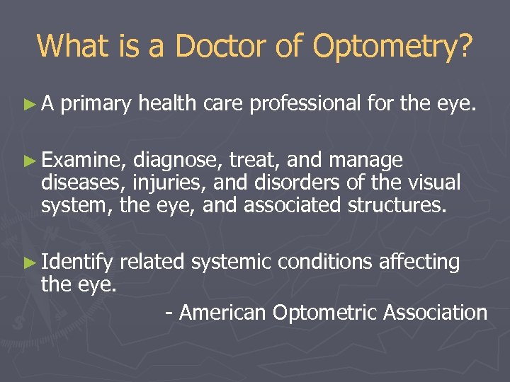 What is a Doctor of Optometry? ►A primary health care professional for the eye.