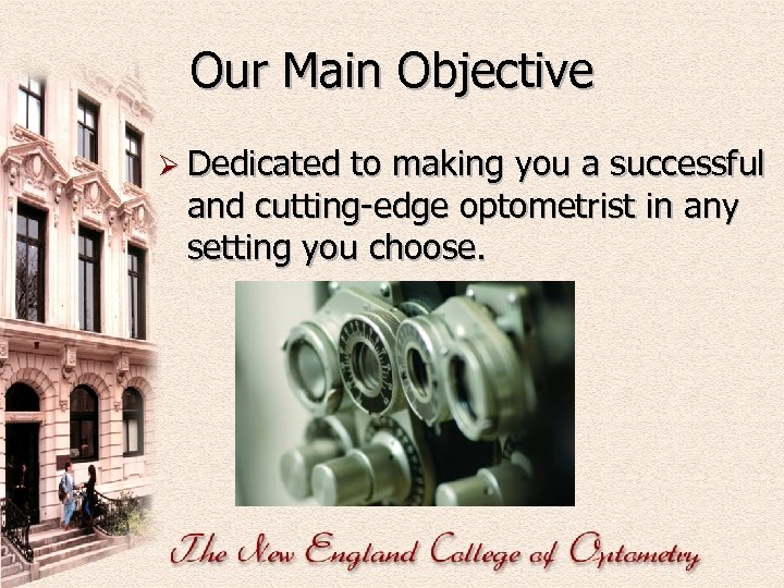 Our Main Objective Ø Dedicated to making you a successful and cutting-edge optometrist in