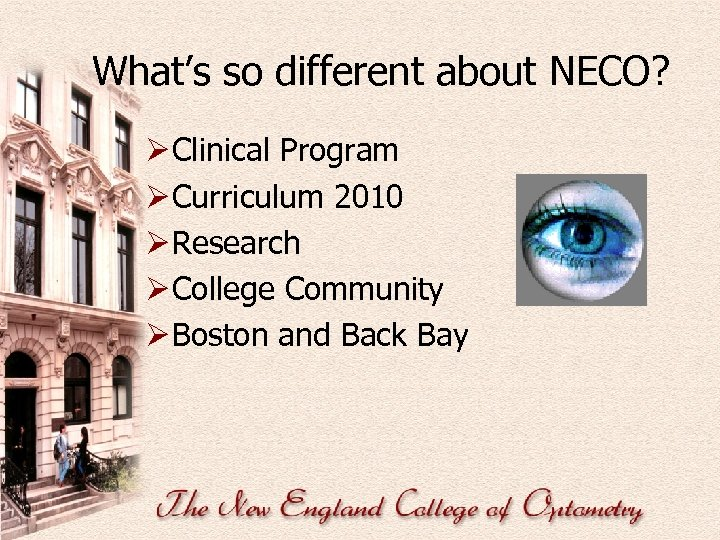 What's so different about NECO? Ø Clinical Program Ø Curriculum 2010 Ø Research Ø