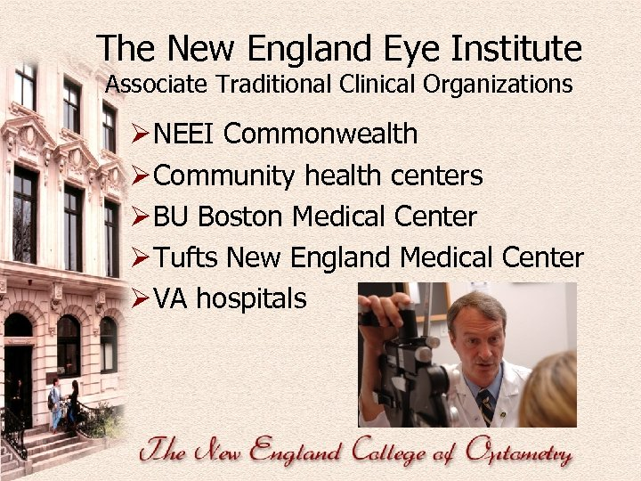 The New England Eye Institute Associate Traditional Clinical Organizations Ø NEEI Commonwealth Ø Community